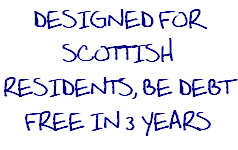 DESIGNED FOR SCOTTISH RESIDENTS, BE DEBT FREE IN 3 YEARS