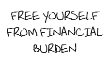 FREE YOURSELF FROM FINANCIAL BURDEN